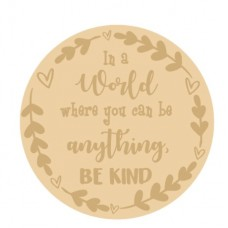 3mm Layered Circle - In A World When You Can Be Anything, Be Kind  Quotes & Phrases
