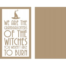 4mm MDF ONLY - We Are The Granddaughters Of the Witches You weren't able to burn layered sign Quotes & Phrases