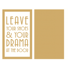 4mm MDF ONLY - Leave Your Shoes and Drama at the Door Quotes & Phrases