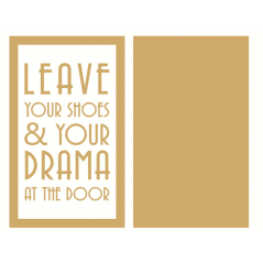 4mm Oak Veneer and mdf Frame - Leave Your Shoes and Drama at the Door Quotes & Phrases