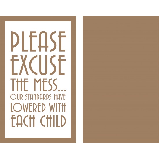4mm Oak Veneer and mdf Frame -  Please Excuse The Mess  our standards have lowered with each child Quotes & Phrases