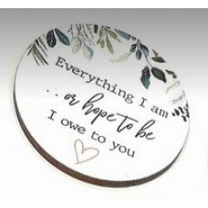 3mm Printed Token - Everything I am or hope to be Mother's Day