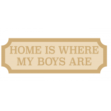 3mm + 3mm HOME IS WHERE MY BOYS ARE Street Sign Street and Railway Signs