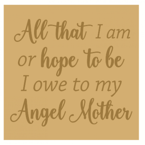18mm Engraved Plaque- All that I am or hope to be I owe to my angel Mother Mother's Day