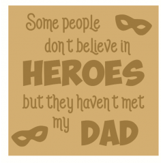 18mm Engraved Plaque Some People Don't Believe In Heroes... Fathers Day
