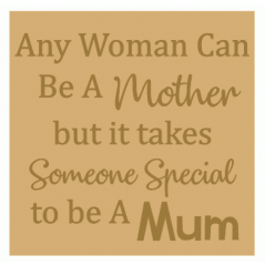 18mm Engraved Plaque- Any woman can be a mother but it takes someone special to be a Mum Mother's Day