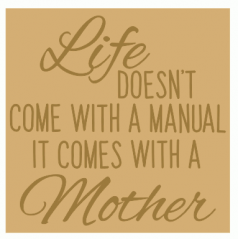 18mm Engraved Plaque- Life doesn't come with a manual its comes with a Mother Mother's Day