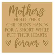 18mm Engraved Plaque - Mothers Hold Their Childrens Hands for A Short While But Their Hearts Forever Mother's Day