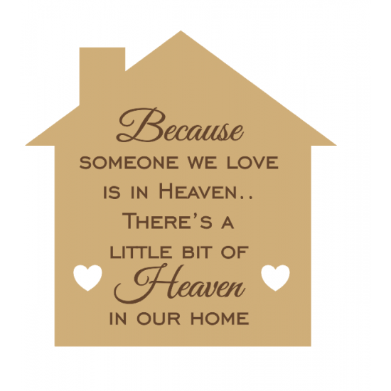 18mm Because Someone We Love Is In Heaven Engraved House Shape (200mm) 18mm MDF Engraved Craft Shapes