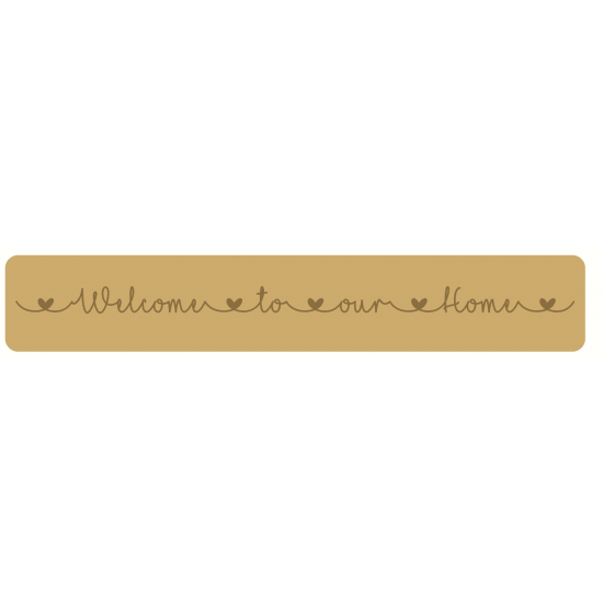 18mm Engraved Welcome to our Home Block 18mm MDF Signs & Quotes