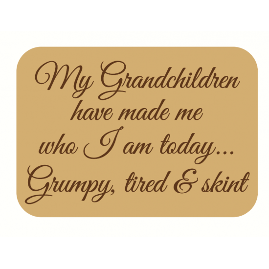 18mm My Grandchildren Have Made Me Who I Am Today (engraved block) 18mm MDF Engraved Craft Shapes