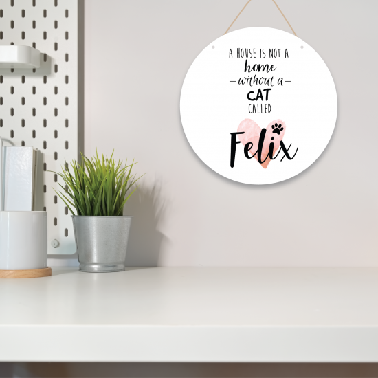 Personalised Printed White Circle - A House Is Not a Home without a Cat Called Personalised and Bespoke
