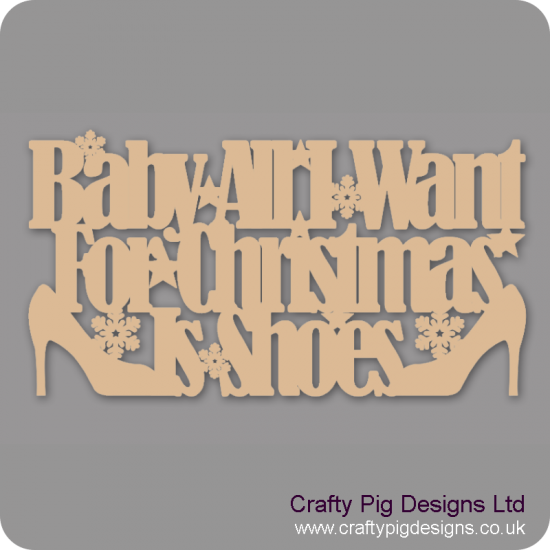 3mm MDF Baby all I want for Christmas is shoes Christmas Quotes & Signs