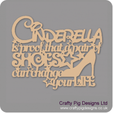 3mm MDF Cinderella is proof that a pair of shoes can change your life For the Ladies