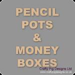 Pencil Pots and Money Boxes