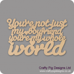 3mm MDF You're Not Just My Boyfriend You're My Whole World Hanging Plaque For the Ladies
