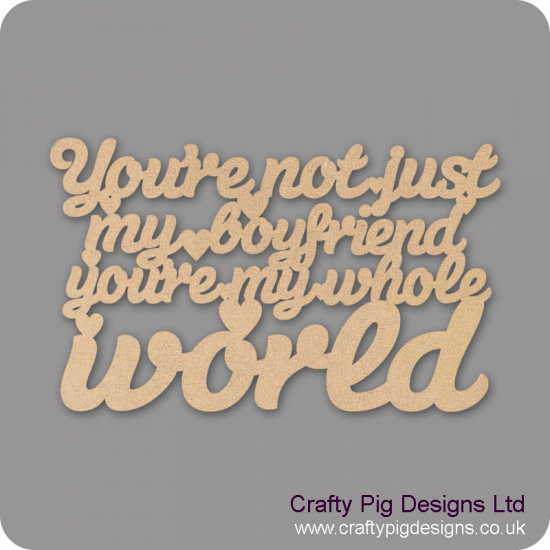 3mm MDF You're Not Just My Boyfriend You're My Whole World Hanging Plaque