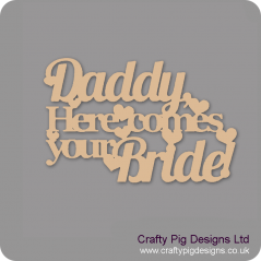 3mm MDF Daddy here comes your bride (cut out sign) For the Ladies