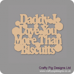 3mm MDF Daddy I love you more than biscuits Fathers Day