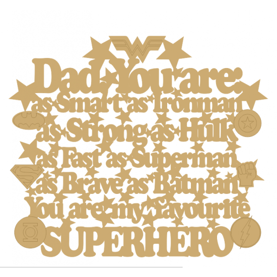 3mm MDF Dad You are: as smart as Ironman, as strong as Hulk, as Fast as........(with badges) Fathers Day