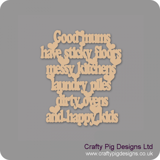 3mm MDF Good mums have sticky floors messy kitchens laundry piles and happy kids