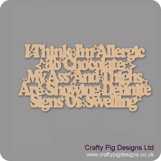 3mm MDF I think I am allergic to chocolate Quotes & Phrases