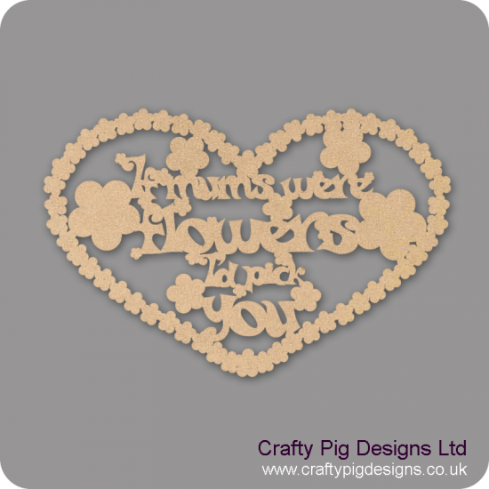 3mm MDF If Friends/Mums Were Flowers I'd Pick You Mother's Day