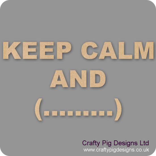 3mm MDF KEEP CALM AND...........(CHOOSE YOUR OWN WORDING) Quotes & Phrases