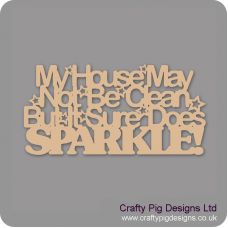 3mm MDF My house may not be clean but it sure does SPARKLE! Quotes & Phrases