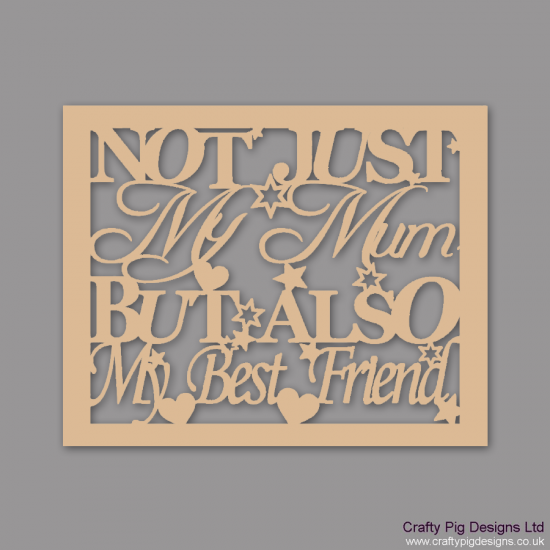 3mm MDF Not Just My Mum But Also My Best Friend Framed Sign