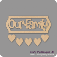 3mm MDF Our Family Sign - Laser Cut Letters With Border And 5 Hearts Quotes & Phrases