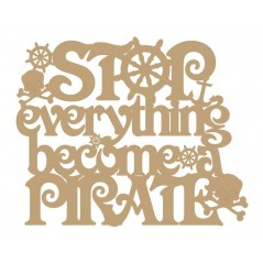 3mm MDF Stop everything become a pirate Quotes & Phrases