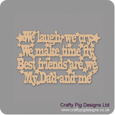 3mm MDF We laugh we cry we make time fly best friends are we my dad and me Fathers Day