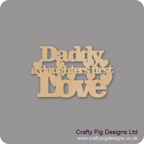 3mm MDF Daddy A Daughters First Love Quotes & Phrases