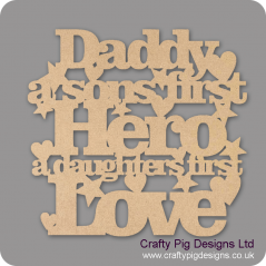 3mm MDF Daddy/Dad A Sons First Hero A Daughters First Love