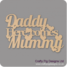 3mm MDF Daddy Here Comes Mummy (cut out sign) For the Ladies