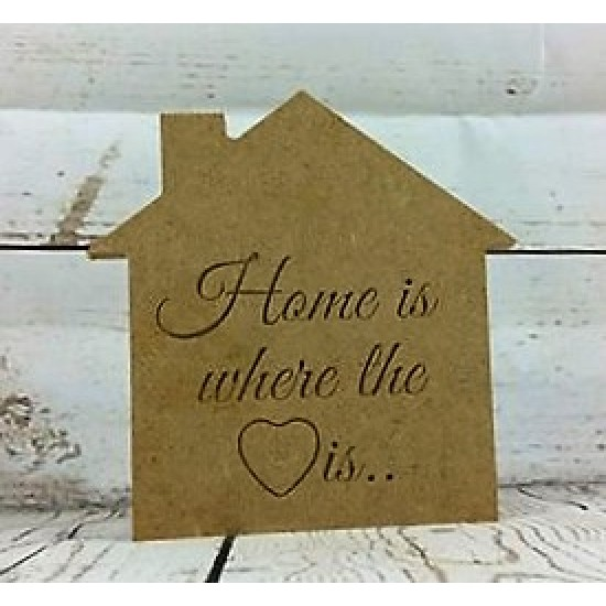 18mm Home Is Where The Heart Is Engraved House Shape 18mm MDF Engraved Craft Shapes