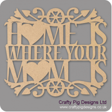 3mm MDF Home Is Where Your Mum Is Mother's Day