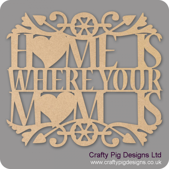 3mm MDF Home Is Where Your Mum Is