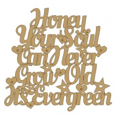3mm MDF Honey your soul can never grown old its evergreen Valentines