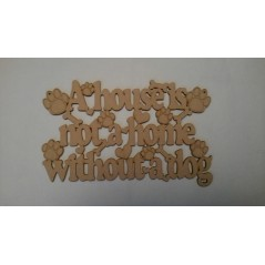 3mm MDF A house is not a home without a dog plaque