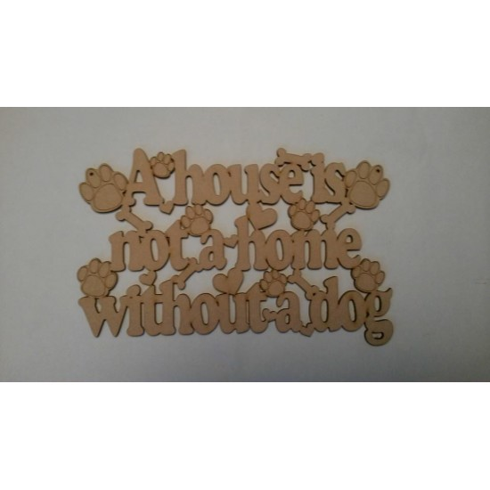 3mm MDF A house is not a home without a dog plaque Pet Quotes
