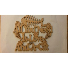 3mm MDF All you need is love and a Cat plaque Pet Quotes