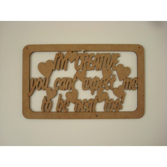 3mm MDF I'm creative you can't expect me to be neat too! quote with border Home