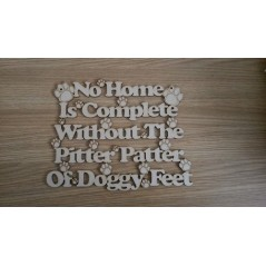 3mm MDF No Home is Complete Without The Pitter Patter of Doggy Feet Pet Quotes