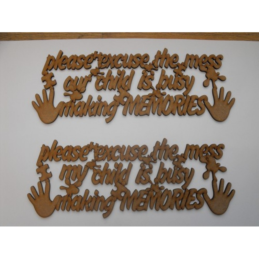 3mm Mdf Please Excuse The Mess My Child Is Making Memories Quote No
