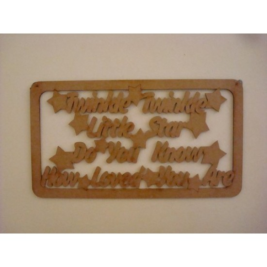 3mm MDF Twinkle Twinkle little star do you know how loved you are quote with border
