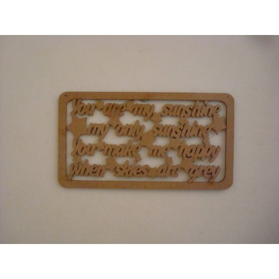 3mm MDF You are my sunshine my only sunshine you make me happy when skies are grey quote with border Valentines
