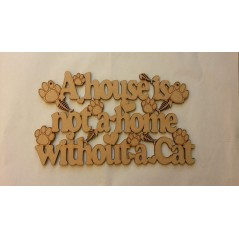 3mm MDF A house is not a home without a cat plaque Pet Quotes
