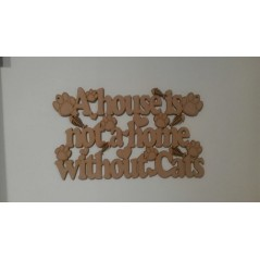 3mm MDF A house is not a home without Cats plaque Pet Quotes